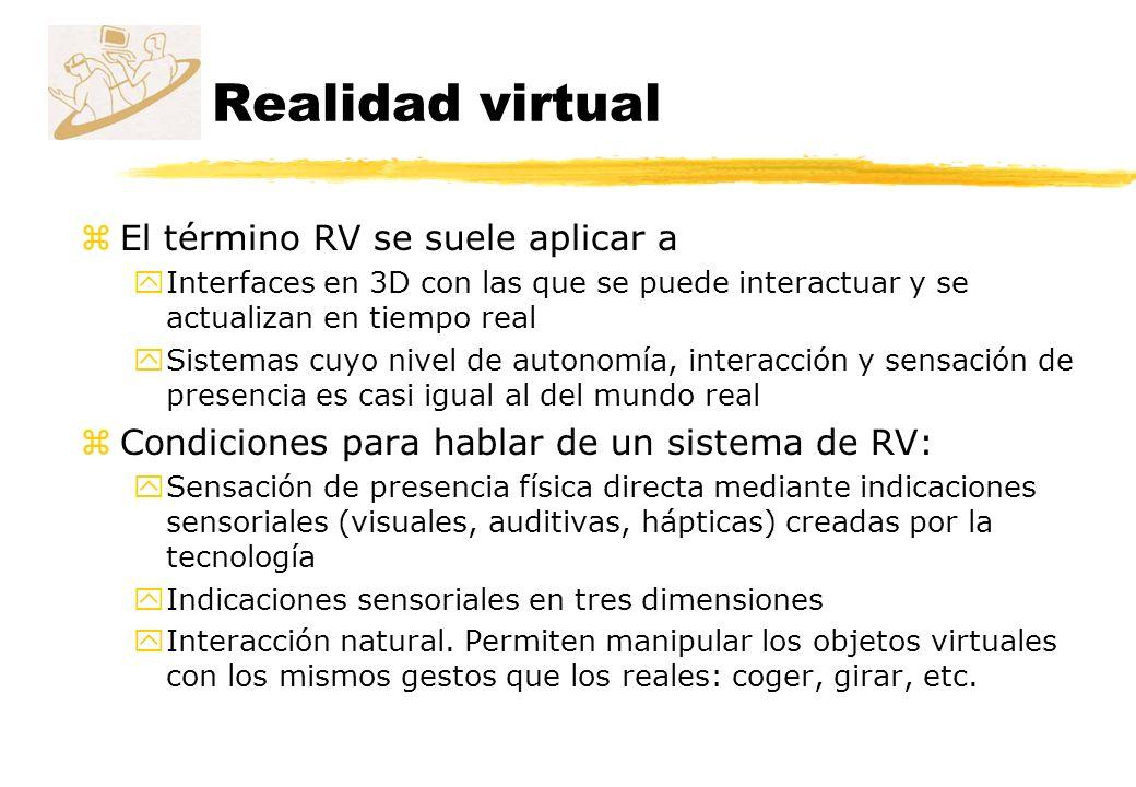 zEl término RV se suele aplicar a yInterfaces en 3D con las que se puede interactuar y se actualizan en tiempo real ySistemas cuyo nivel de autonomía,