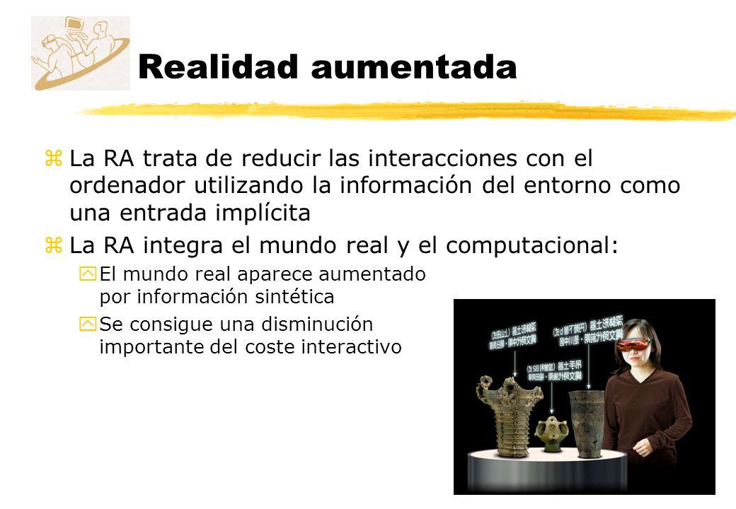 Realidad aumentada zLa RA trata de reducir las interacciones con el ordenador utilizando la información del entorno como una entrada implícita zLa RA