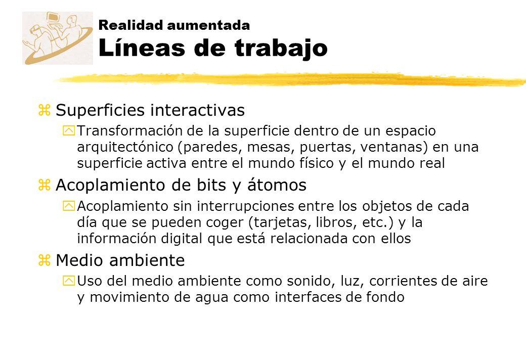 Realidad aumentada Líneas de trabajo zSuperficies interactivas yTransformación de la superficie dentro de un espacio arquitectónico (paredes, mesas, p