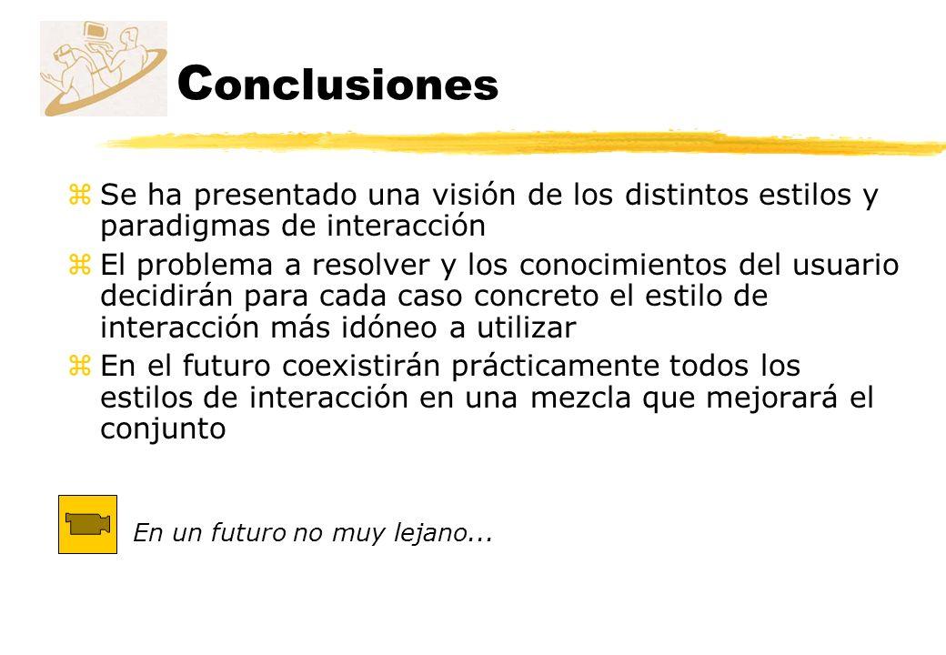 C onclusiones zSe ha presentado una visión de los distintos estilos y paradigmas de interacción zEl problema a resolver y los conocimientos del usuari