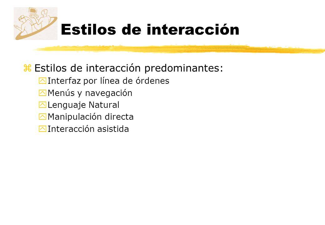 Estilos de interacción zEstilos de interacción predominantes: yInterfaz por línea de órdenes yMenús y navegación yLenguaje Natural yManipulación direc