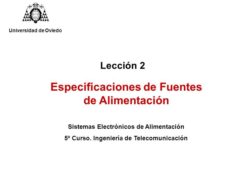 Lección 2 Sistemas Electrónicos de Alimentación 5º Curso. Ingeniería de Telecomunicación Especificaciones de Fuentes de Alimentación Universidad de Ov