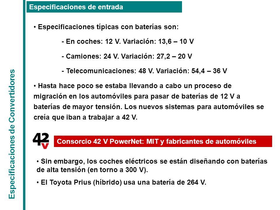 Especificaciones de Convertidores Especificaciones de entrada Especificaciones típicas con baterías son: - En coches: 12 V. Variación: 13,6 – 10 V - C