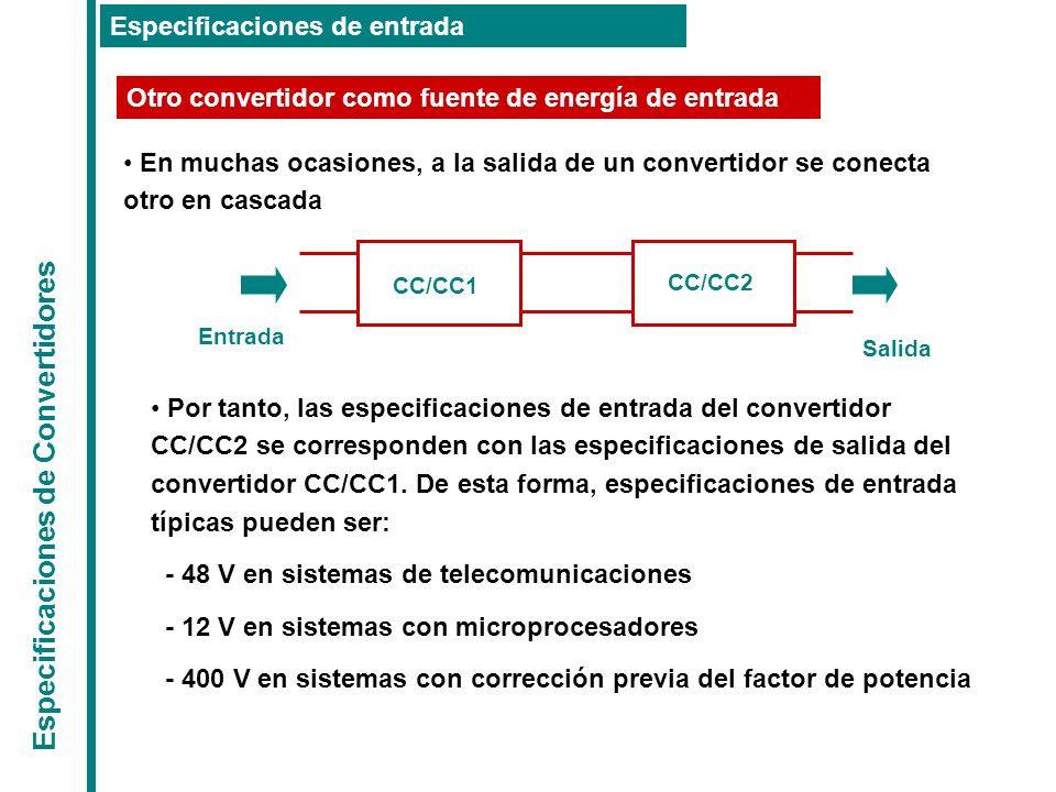 Especificaciones de Convertidores Especificaciones de entrada Otro convertidor como fuente de energía de entrada En muchas ocasiones, a la salida de u