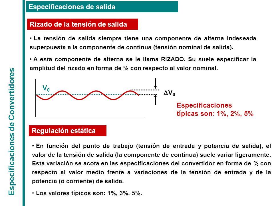 Especificaciones de Convertidores Especificaciones de salida Regulación estática Rizado de la tensión de salida La tensión de salida siempre tiene una