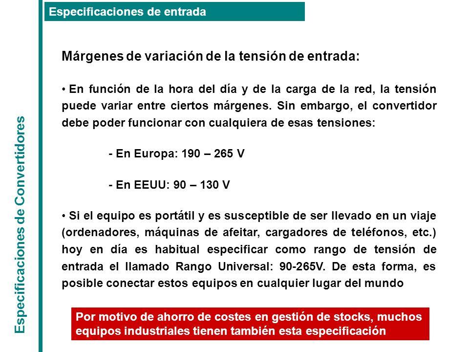 Especificaciones de Convertidores Especificaciones de entrada Márgenes de variación de la tensión de entrada: En función de la hora del día y de la ca