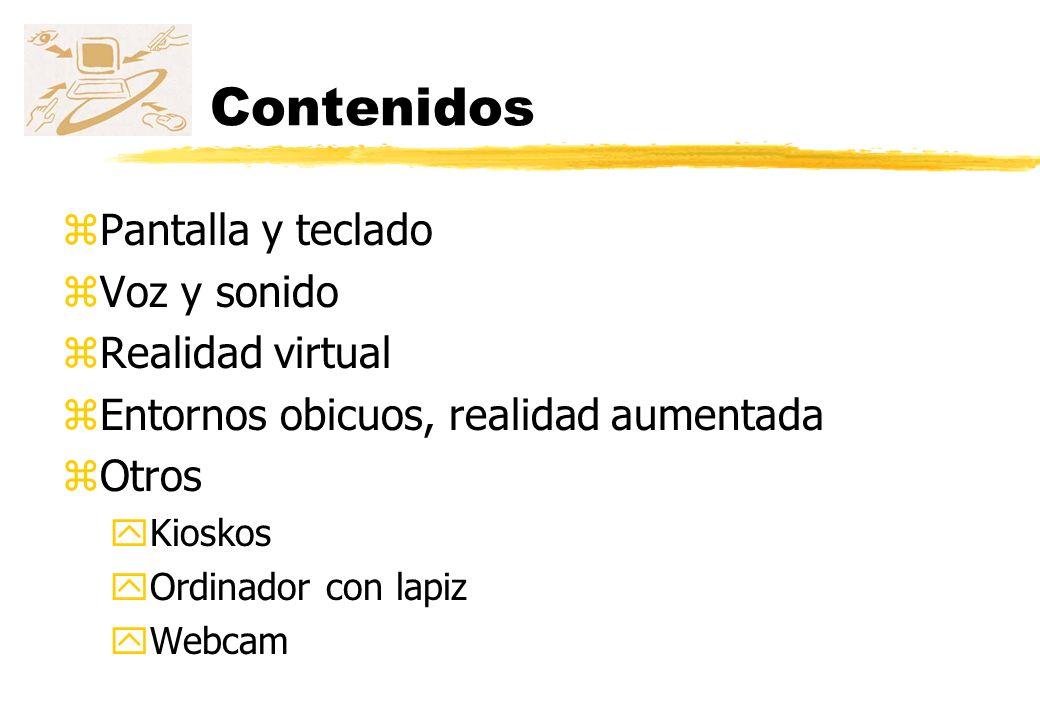 Contenidos zPantalla y teclado zVoz y sonido zRealidad virtual zComputación obicua, realidad aumentada zOtros yKiosks yOrdinador con lápiz yWebcam