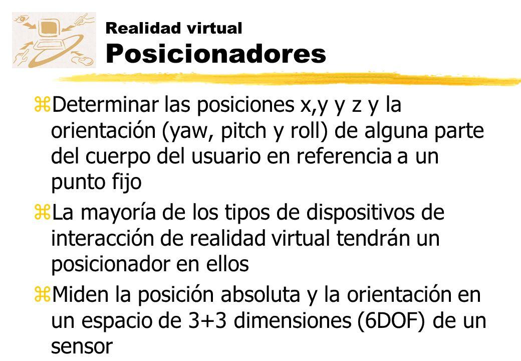 Realitat virtual Posicionadores zLa latencia es el retardo entre el cambio de la posición y orientación del objetivo siendo seguido y el informe del cambio a la computadora zSi la latencia es más grande que 50 milisegundos, lo notará por el usuario y posiblemente puede causar nausea o vértigo