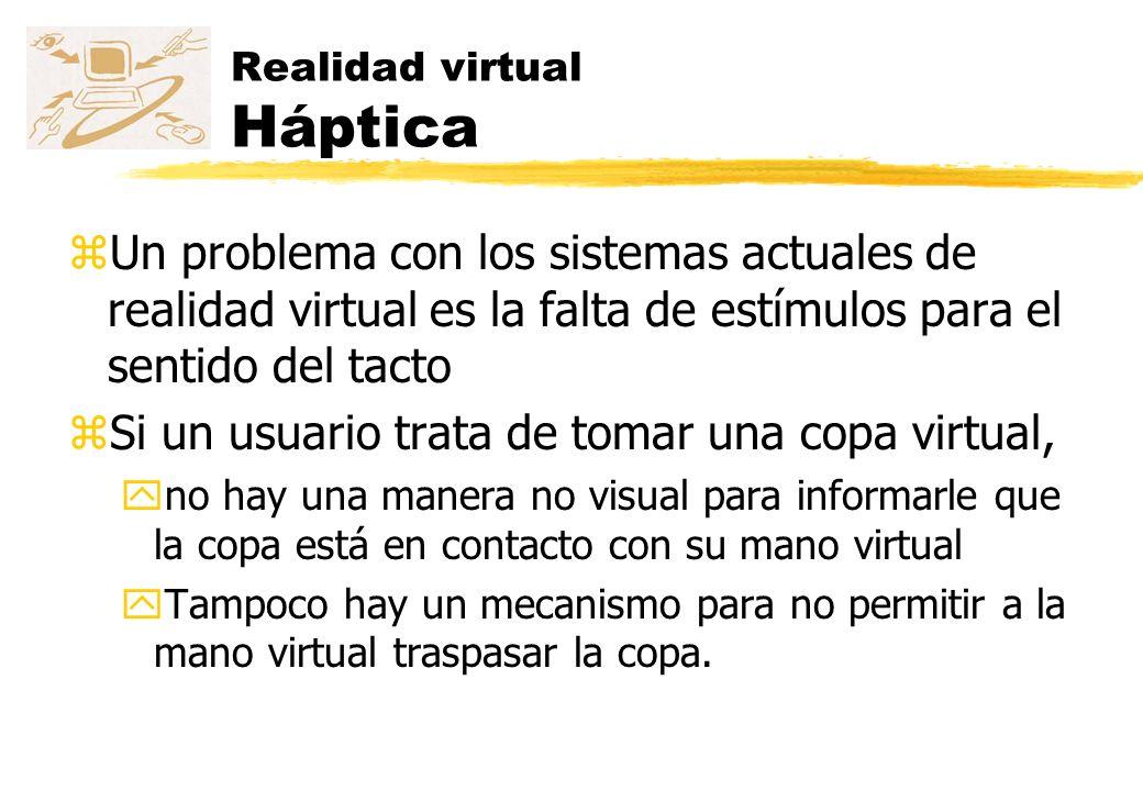 Realidad virtual Háptica zLa investigación haptica intenta resolver estos problemas y puede ser subdividida dentro de dos subcampos: yretroalimentación de fuerza (kinestética) yretroalimentación táctil.