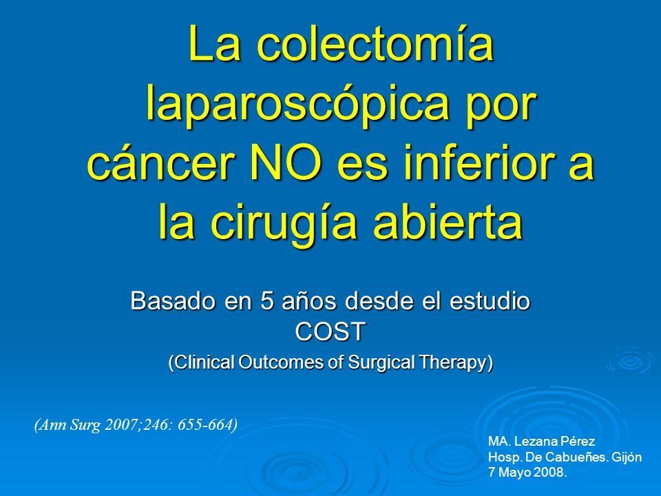 La colectomía laparoscópica por cáncer NO es inferior a la cirugía abierta Basado en 5 años desde el estudio COST (Clinical Outcomes of Surgical Thera