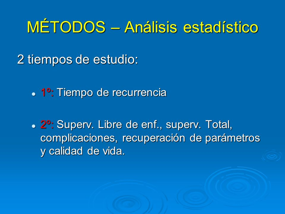 MÉTODOS – Análisis estadístico 2 tiempos de estudio: 1º: Tiempo de recurrencia 1º: Tiempo de recurrencia 2º: Superv. Libre de enf., superv. Total, com