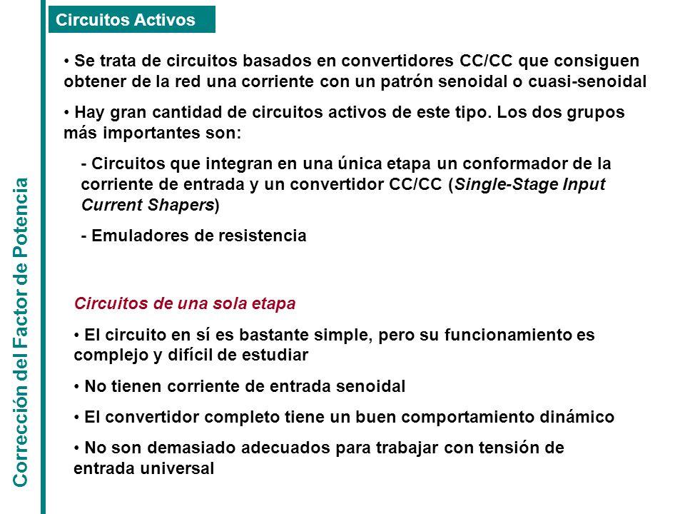 Corrección del Factor de Potencia Circuitos Activos Se trata de circuitos basados en convertidores CC/CC que consiguen obtener de la red una corriente
