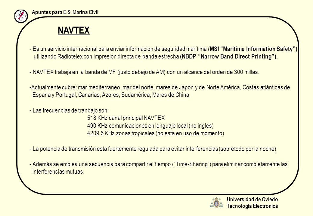Universidad de Oviedo Tecnología Electrónica Apuntes para E.S. Marina Civil NAVTEX - Es un servicio internacional para enviar información de seguridad