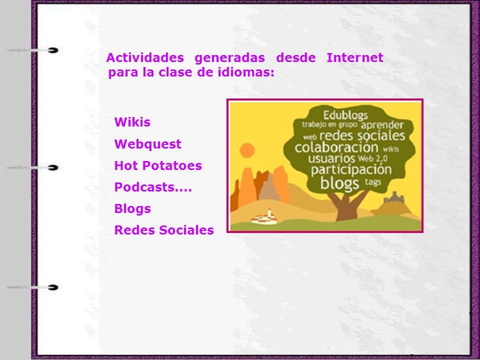 Actividades generadas desde Internet para la clase de idiomas: Wikis Webquest Hot Potatoes Podcasts.... Blogs Redes Sociales