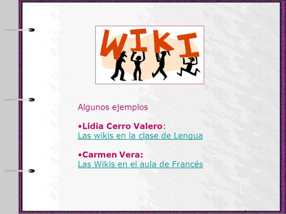 Algunos ejemplos Lidia Cerro Valero: Las wikis en la clase de Lengua Carmen Vera: Las Wikis en el aula de Francés