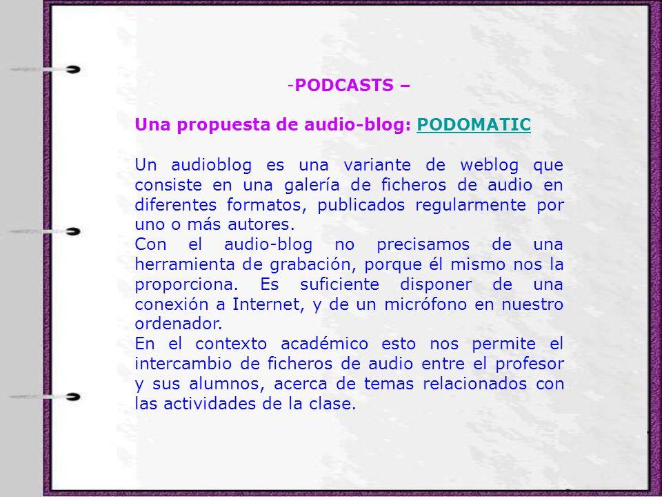 -PODCASTS – Una propuesta de audio-blog: PODOMATICPODOMATIC Un audioblog es una variante de weblog que consiste en una galería de ficheros de audio en