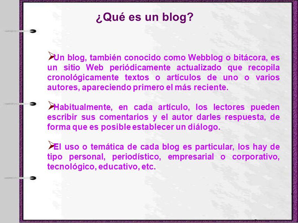 Un blog, también conocido como Webblog o bitácora, es un sitio Web periódicamente actualizado que recopila cronológicamente textos o artículos de uno