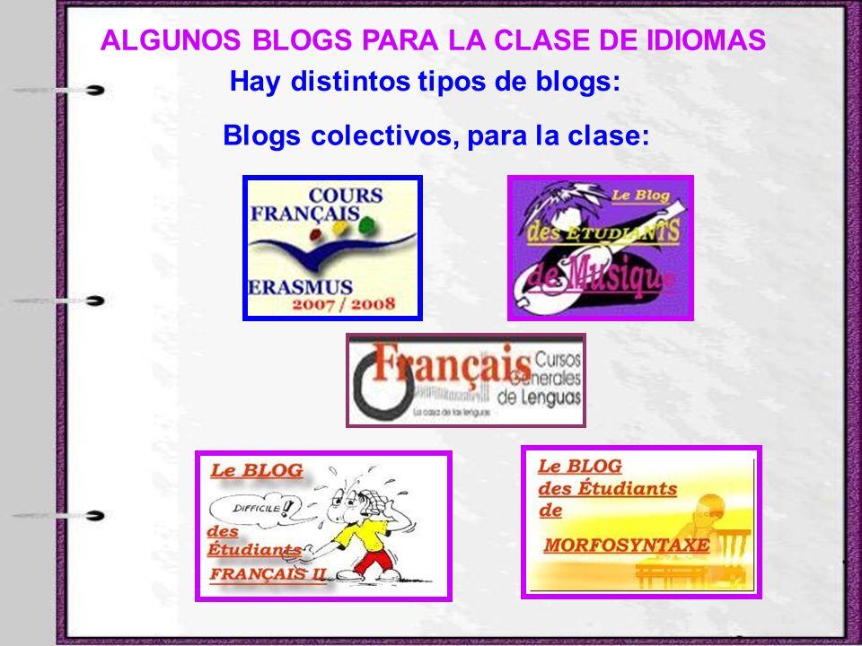 ALGUNOS BLOGS PARA LA CLASE DE IDIOMAS Hay distintos tipos de blogs: Blogs colectivos, para la clase: