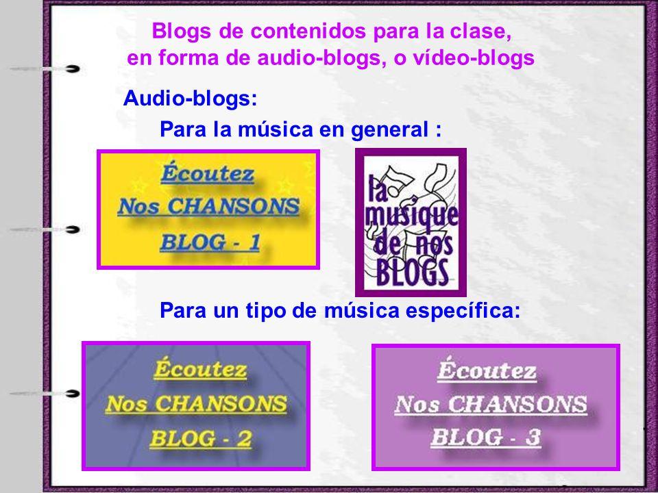 Blogs de contenidos para la clase, en forma de audio-blogs, o vídeo-blogs Audio-blogs: Para la música en general : Para un tipo de música específica: