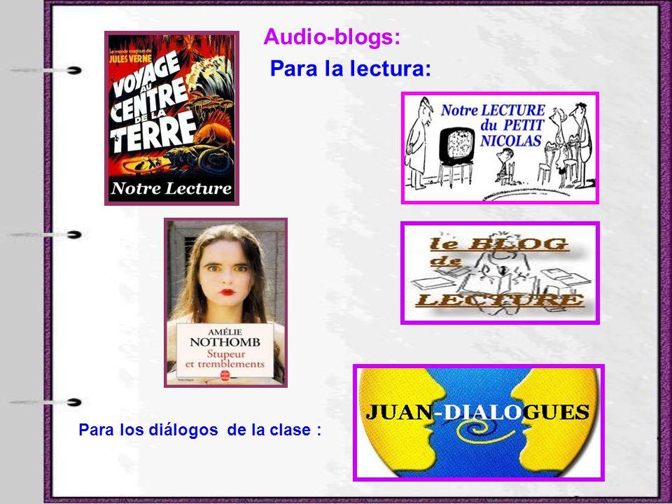 Audio-blogs: Para la lectura: Para los diálogos de la clase :
