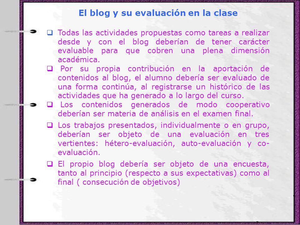 El blog y su evaluación en la clase Todas las actividades propuestas como tareas a realizar desde y con el blog deberían de tener carácter evaluable p