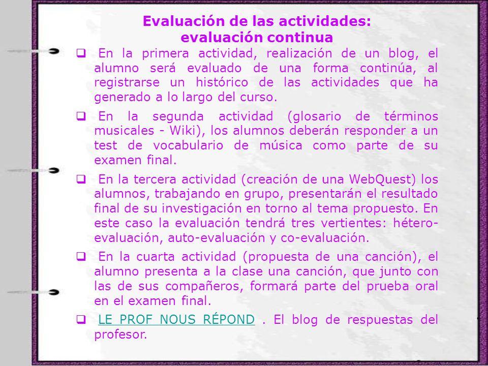 Evaluación de las actividades: evaluación continua En la primera actividad, realización de un blog, el alumno será evaluado de una forma continúa, al