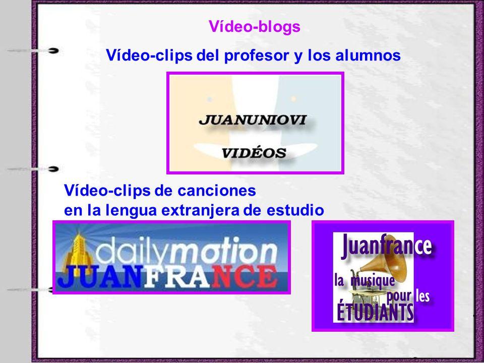 Vídeo-blogs Vídeo-clips del profesor y los alumnos Vídeo-clips de canciones en la lengua extranjera de estudio