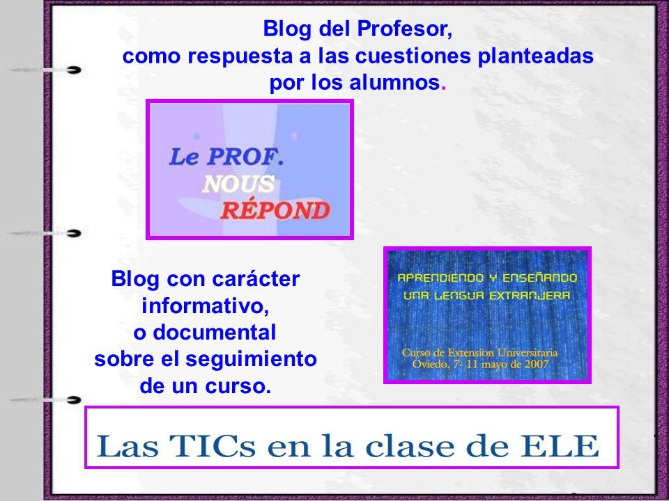 Blog con carácter informativo, o documental sobre el seguimiento de un curso. Blog del Profesor, como respuesta a las cuestiones planteadas por los al
