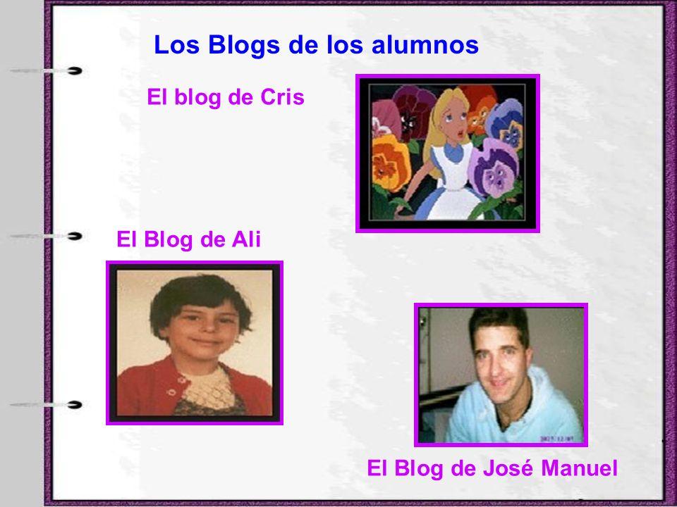Los Blogs de los alumnos El blog de Cris El Blog de Ali El Blog de José Manuel