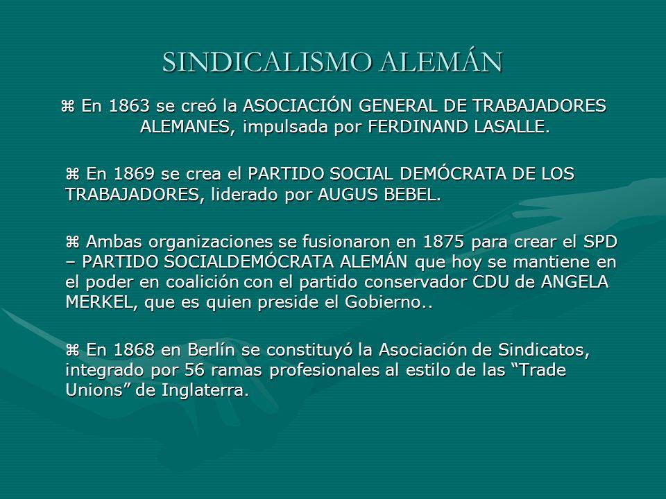 SINDICALISMO ALEMÁN En 1863 se creó la ASOCIACIÓN GENERAL DE TRABAJADORES ALEMANES, impulsada por FERDINAND LASALLE. En 1863 se creó la ASOCIACIÓN GEN