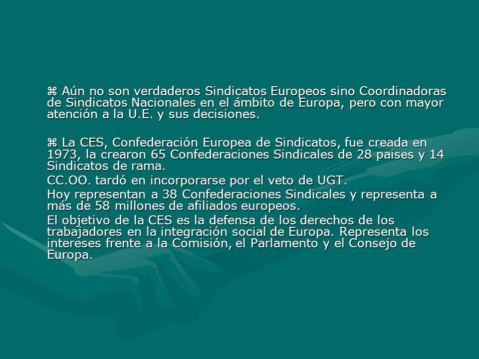 Aún no son verdaderos Sindicatos Europeos sino Coordinadoras de Sindicatos Nacionales en el ámbito de Europa, pero con mayor atención a la U.E. y sus