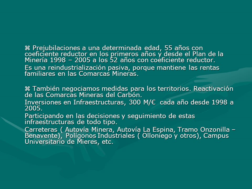 Prejubilaciones a una determinada edad, 55 años con coeficiente reductor en los primeros años y desde el Plan de la Minería 1998 – 2005 a los 52 años