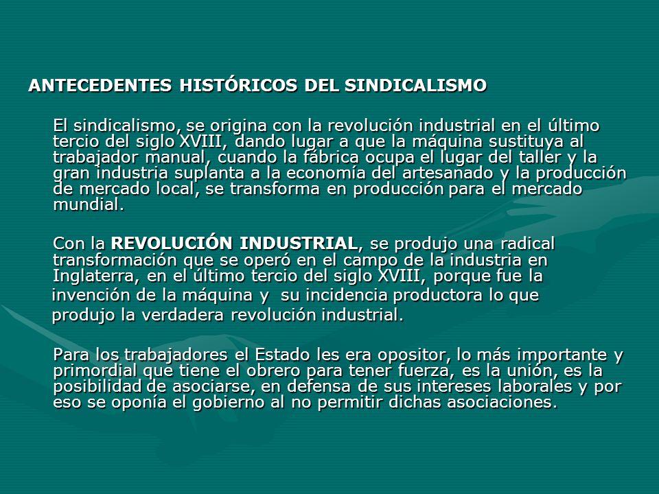 ANTECEDENTES HISTÓRICOS DEL SINDICALISMO El sindicalismo, se origina con la revolución industrial en el último tercio del siglo XVIII, dando lugar a q