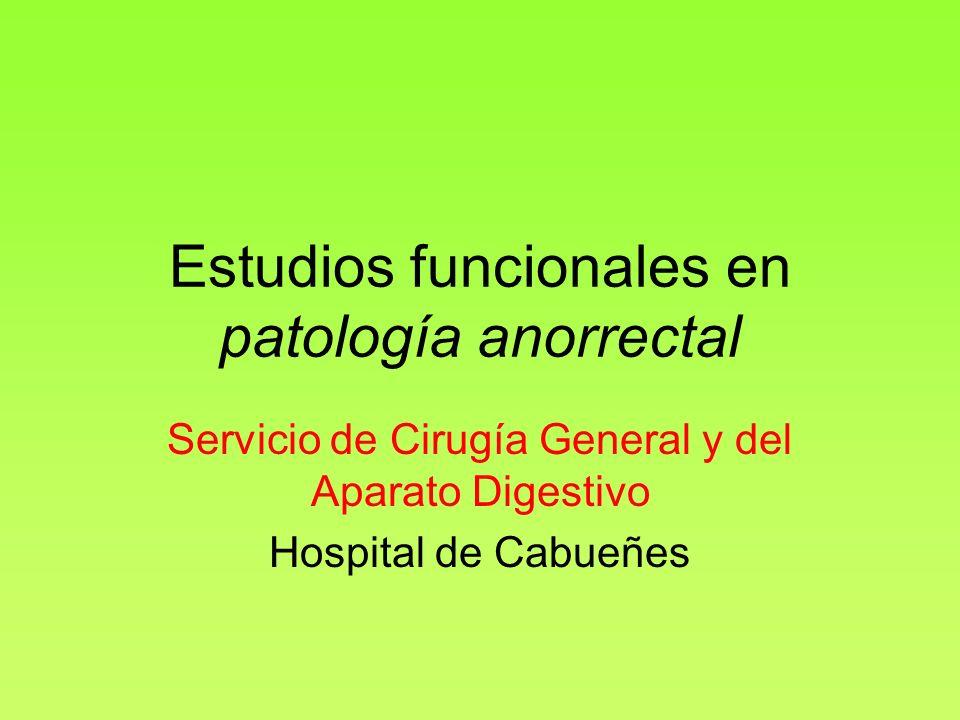 Estudios funcionales en patología anorrectal Servicio de Cirugía General y del Aparato Digestivo Hospital de Cabueñes