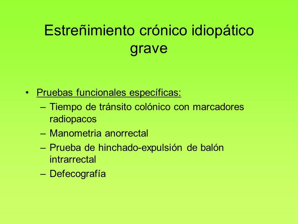 Estreñimiento crónico idiopático grave Pruebas funcionales específicas: –Tiempo de tránsito colónico con marcadores radiopacos –Manometria anorrectal
