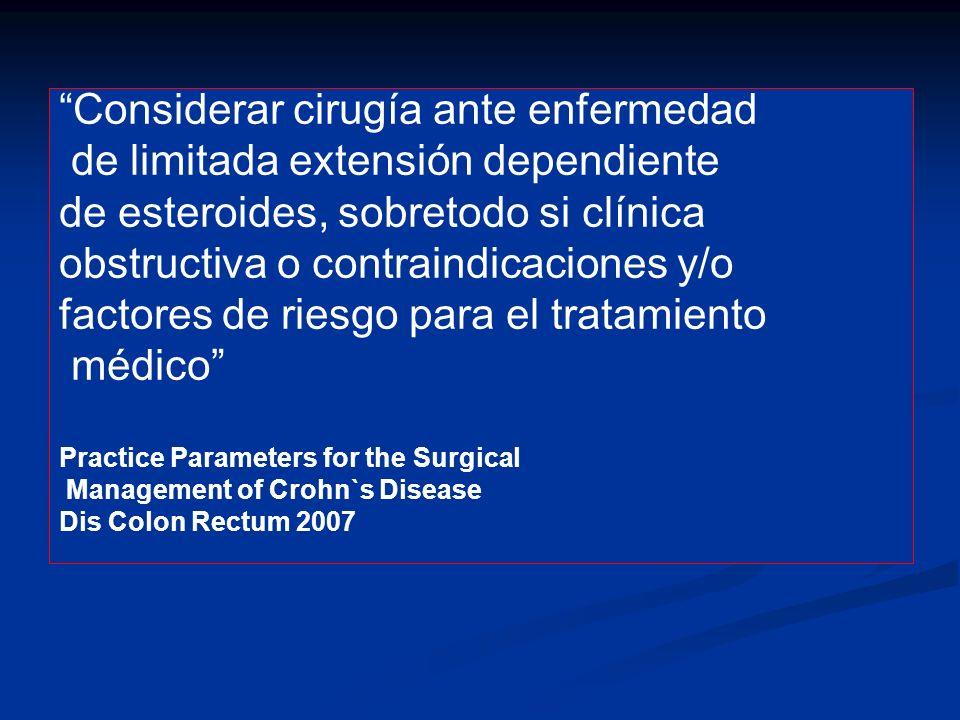 Considerar cirugía ante enfermedad de limitada extensión dependiente de esteroides, sobretodo si clínica obstructiva o contraindicaciones y/o factores