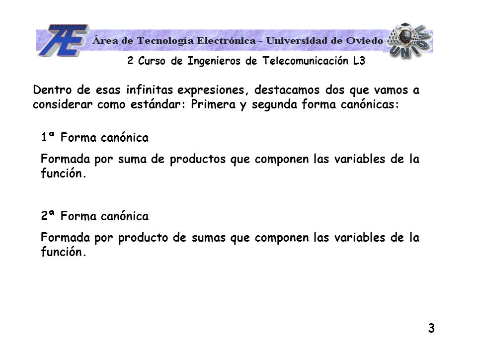 2 Curso de Ingenieros de Telecomunicación L3 4 1ª Forma canónica (suma de productos) ABC f(A,B,C) 000 1 001 0 010 1 011 0 100 1 101 1 110 0 111 1 ¿ Cuando vale 1 la función .
