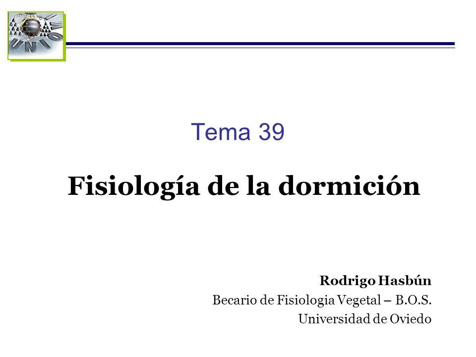 Tema 39 Fisiología de la dormición Rodrigo Hasbún Becario de Fisiologia Vegetal – B.O.S. Universidad de Oviedo