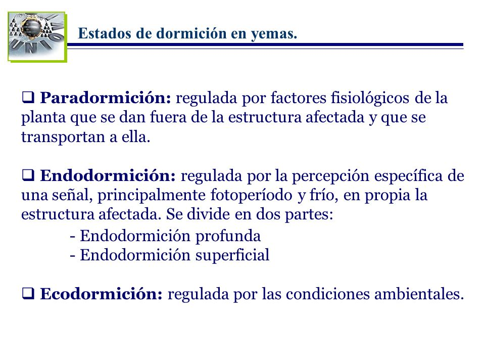 Estados de dormición en yemas. Paradormición: regulada por factores fisiológicos de la planta que se dan fuera de la estructura afectada y que se tran