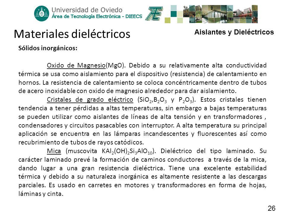 Aislantes y Dieléctricos 26 Materiales dieléctricos Sólidos inorgánicos: Oxido de Magnesio(MgO). Debido a su relativamente alta conductividad térmica