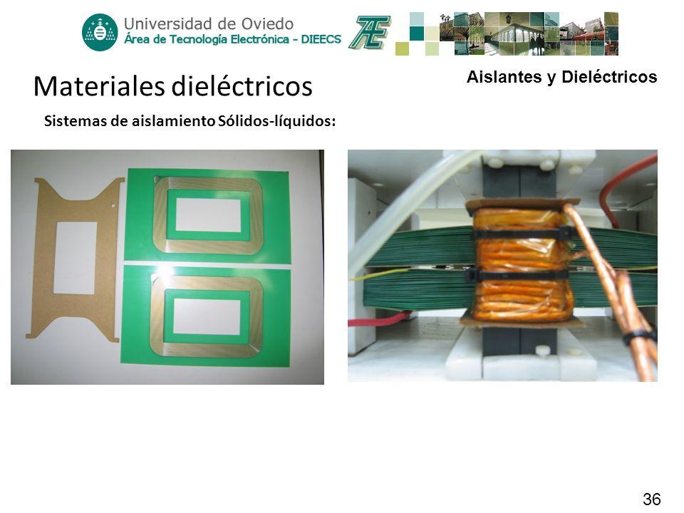 Aislantes y Dieléctricos 36 Materiales dieléctricos Sistemas de aislamiento Sólidos-líquidos: