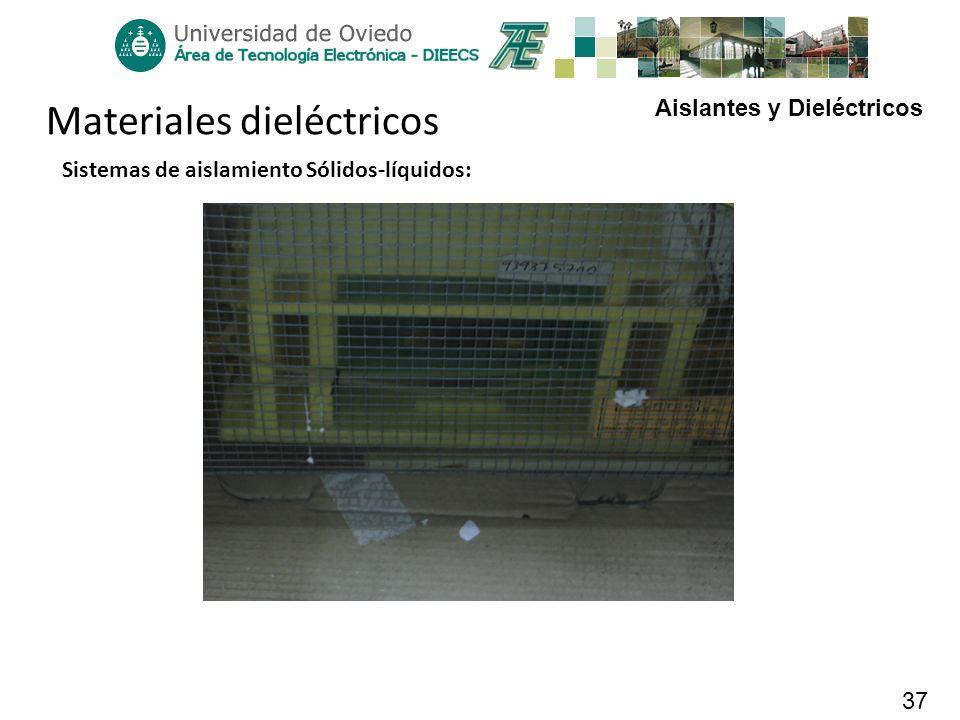 Aislantes y Dieléctricos 37 Materiales dieléctricos Sistemas de aislamiento Sólidos-líquidos: