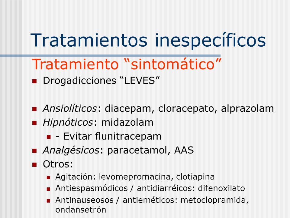 Tratamientos inespecíficos Drogadicciones LEVES Ansiolíticos: diacepam, cloracepato, alprazolam Hipnóticos: midazolam - Evitar flunitracepam Analgésic