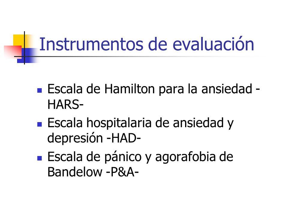 Escala de Hamilton para la ansiedad - HARS- Escala hospitalaria de ansiedad y depresión -HAD- Escala de pánico y agorafobia de Bandelow -P&A- Instrume