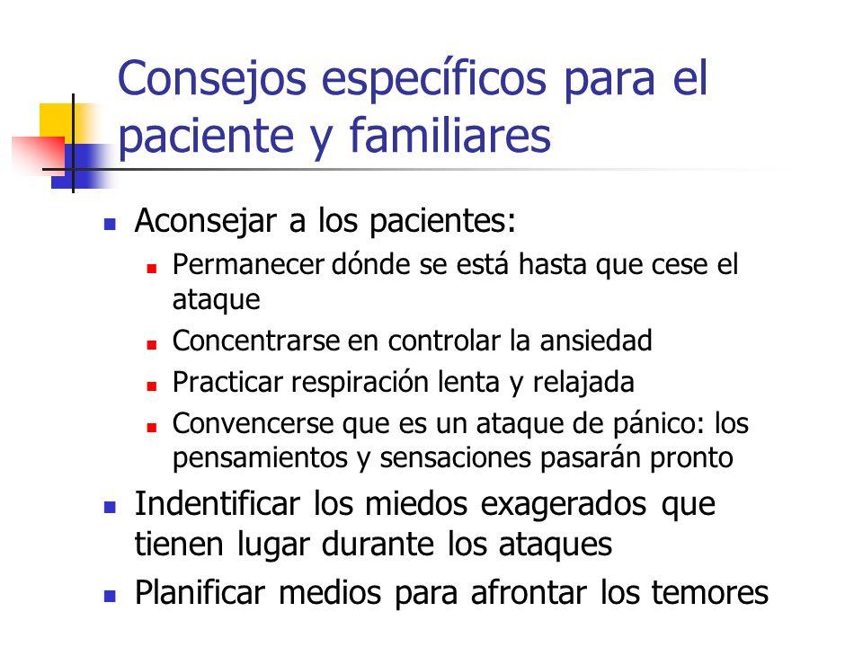 Consejos específicos para el paciente y familiares Aconsejar a los pacientes: Permanecer dónde se está hasta que cese el ataque Concentrarse en contro