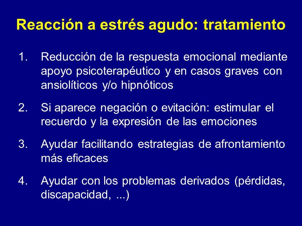 Reacción a estrés agudo: tratamiento 1.Reducción de la respuesta emocional mediante apoyo psicoterapéutico y en casos graves con ansiolíticos y/o hipn
