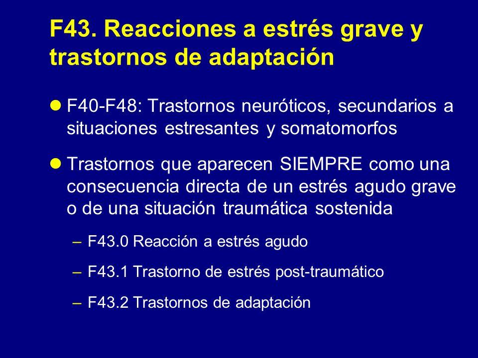 F43 - Reacciones a estrés grave y trastornos de adaptación (CIE-10) Esta sección se diferencia de las otras porque incluye T que se identifican no sólo por la sintomatología y el curso, sino también por uno u otro de los siguientes factores : –antecedentes de un acontecimiento biográfico –excepcionalmente estresante capaz de producir una reacción a estrés agudo o la presencia de un cambio vital significativo –que de lugar a situaciones desagradables persistentes que llevan a un T de adaptación
