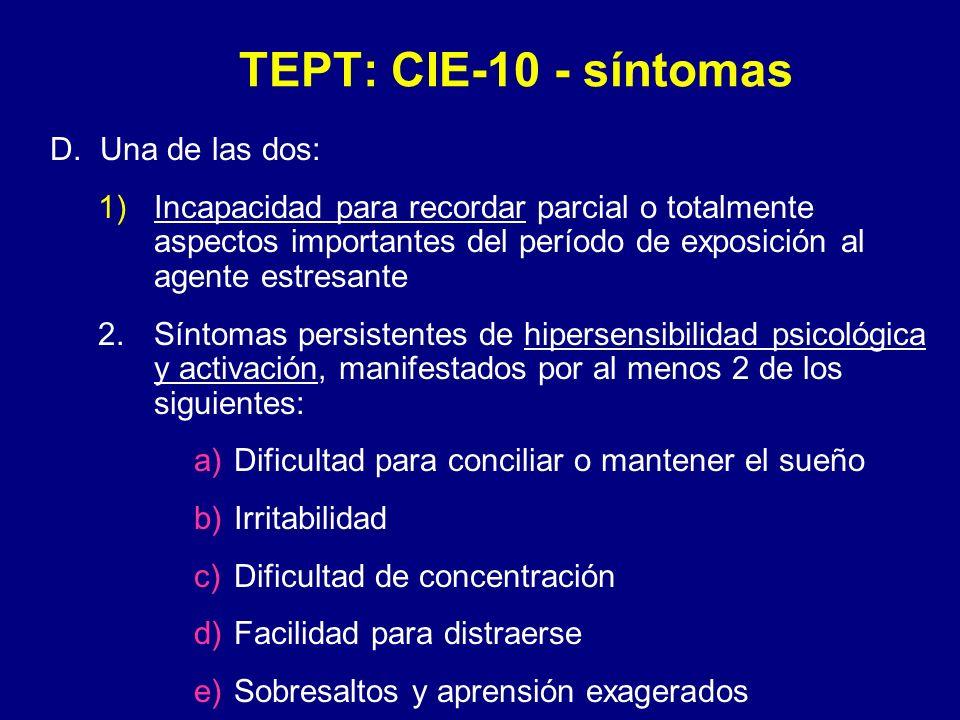 TEPT: CIE-10 - síntomas D. Una de las dos: 1)Incapacidad para recordar parcial o totalmente aspectos importantes del período de exposición al agente e