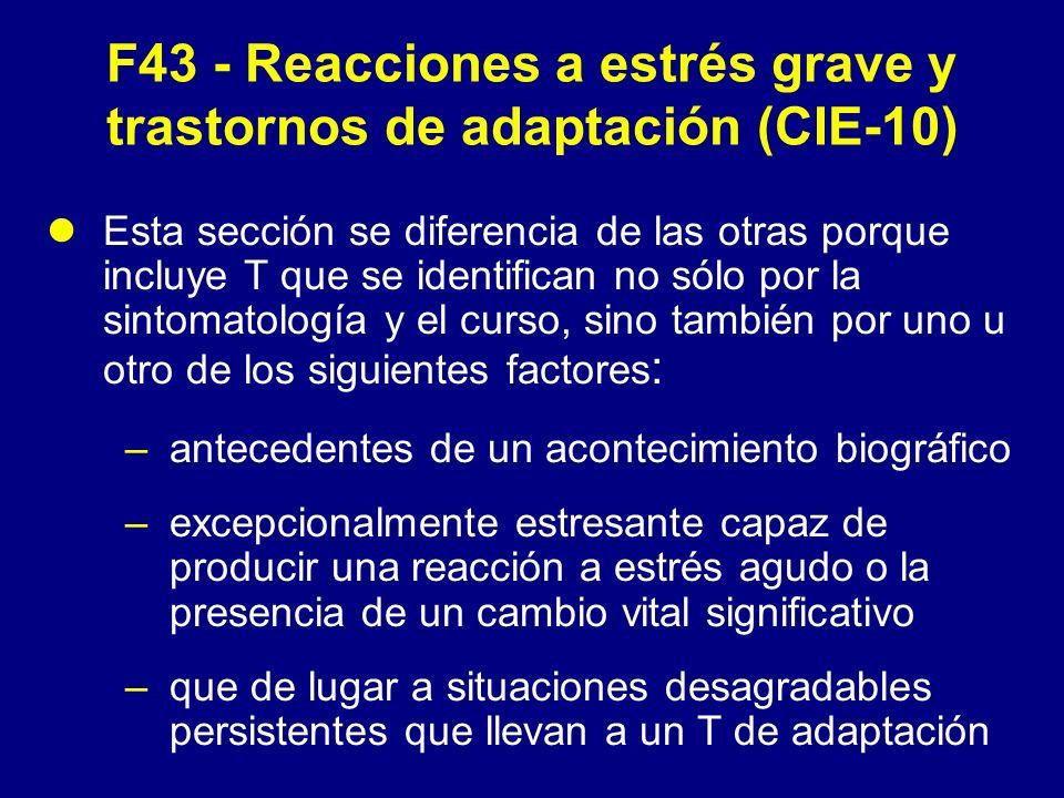 F43 - Reacciones a estrés grave y trastornos de adaptación (CIE-10) Esta sección se diferencia de las otras porque incluye T que se identifican no sól