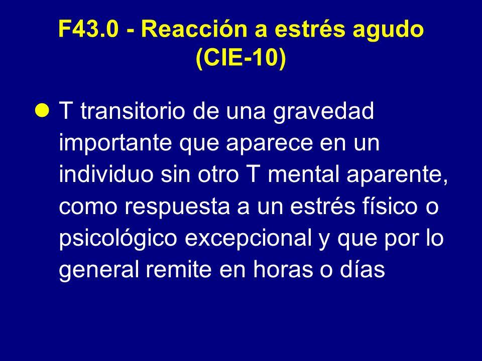 F43.0 - Reacción a estrés agudo (CIE-10) - Pautas para el Dgco Debe haber una relación temporal clara e inmediata entre el impacto de un agente estresante excepcional y la aparición de los síntomas, los cuales se presentan a lo sumo al cabo de unos pocos minutos, si no lo han hecho de un modo inmediato